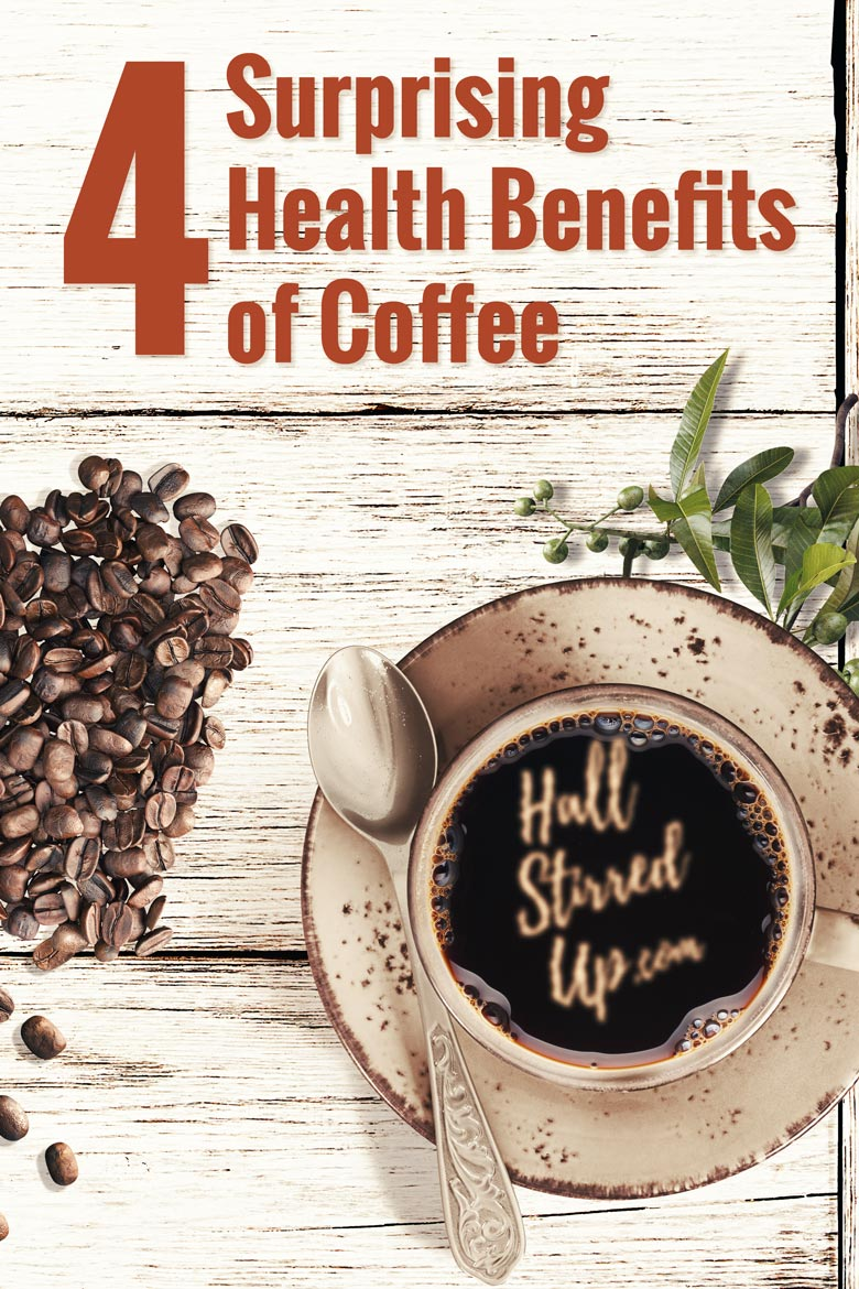 4 Surprising Health Benefits of Coffee - Hall Stirred Up